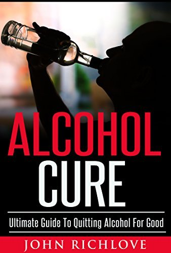 Alcohol Cure: Ultimate Guide To Quitting Alcohol For Good (alcoholism, addiction, ebooks, online books, buy ebooks, ebooks online, cheap books,)