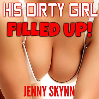 HIS DIRTY GIRL - FILLED UP!
