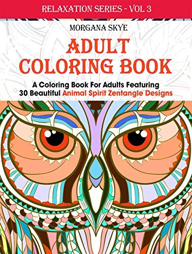 Adult Coloring Book: Coloring Book For Adults Featuring 30 Beautiful Animal Spirit Zentangle Designs (Relaxation Series)