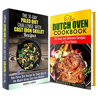 Cast Iron and Dutch Oven Cookbook Box Set: Over 60 Easy and Delicious Paleo Recipes Using Cast Iron Skillet and Dutch Oven