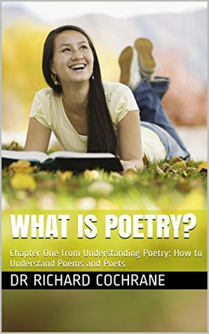 What is Poetry?: Chapter One from Understanding Poetry: How to Understand Poems and Poets
