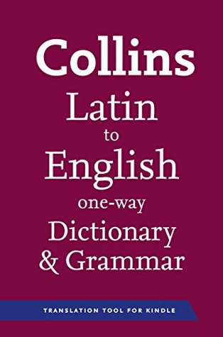 Collins Latin to English (One Way) Dictionary and Grammar