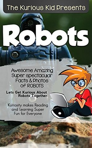 Children's book about Robots Kurious Kid(kids books age 3 to 6)Teach Value: patience(Action & Adventure)kids book Series(Illustrated:3-8)Friendship(Manners)Growing ... non-fiction stories books (Kurious Kids 1)