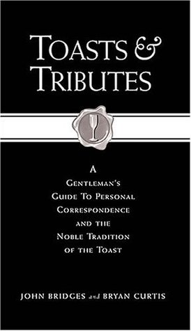 Toasts & Tributes: A Gentleman's Guide to Personal Correspondence and the Noble Tradition of the Toast