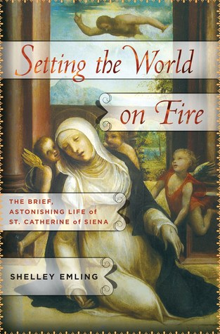 Ebook Setting the World on Fire: The Brief, Astonishing Life of St. Catherine of Siena by Shelley Emling DOC!