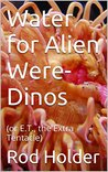 Water for Alien Were-Dinos by Rod Holder