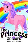 Books for Kids : The Princess Unicorn - Children's Books, Kids Books, Bedtime Stories For Kids, Kids Fantasy Book (Bonus Feature for Kids)(Unicorns: Kids Fantasy Books)