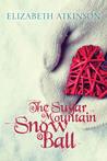 The Sugar Mountain Snow Ball by Elizabeth    Atkinson