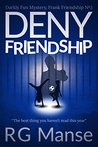 Deny Friendship by R.G. Manse