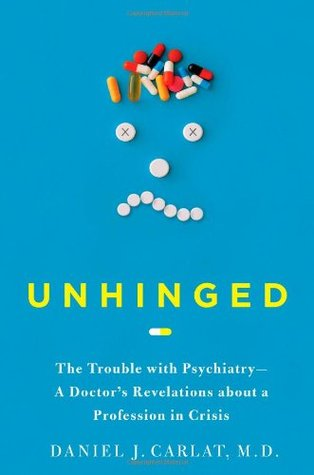 Unhinged: The Trouble with Psychiatry—A Doctor's Revelations about a Profession in Crisis