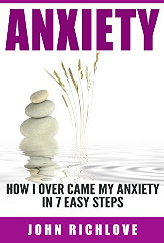 Anxiety: How I Overcame My Anxiety In 7 Easy Steps (anxiety, anxiety disorder, ebooks, online books, buy ebooks, ebooks online, cheap books,)