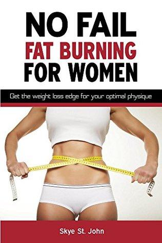 No Fail Fat Burning For Women by Skye St. John