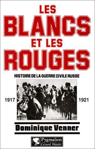 Les Blancs Et Les Rouges: Histoire De La Guerre Civile Russe, 1917 1921