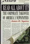 Read All About It!: The Corporate Takeover of America's Newspapers
