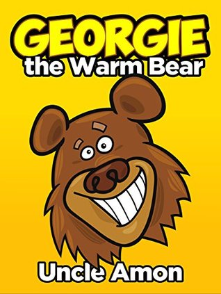 Children Books: Georgie the Warm Bear (Bedtime Stories For Kids Ages 4-8): Kids Books - Bedtime Stories For Kids - Children's Books - Early Readers (Fun Time Series for Beginning Readers)