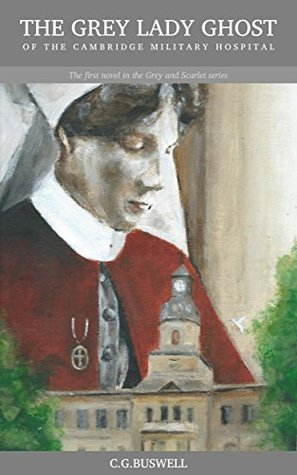 The Grey Lady Ghost Of The Cambridge Military Hospital (Grey and Scarlet #1)