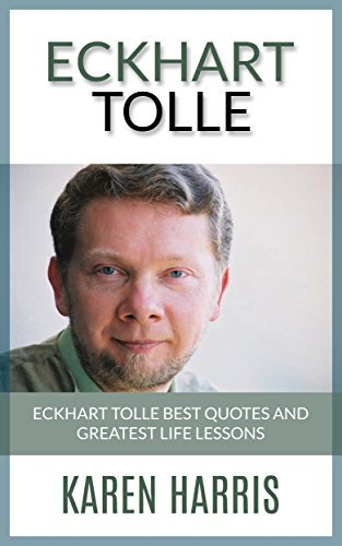 Eckhart Tolle: Eckhart Tolle Greatest Life Lesson and Best Quotes (the power of now, spirituality, new thought, new age spirituality, depression) (eckhart tolle, the power of now, spirituality)