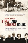 Finest and Darkest Hours: The Decisive Events in British Politics, from Churchill to Blair