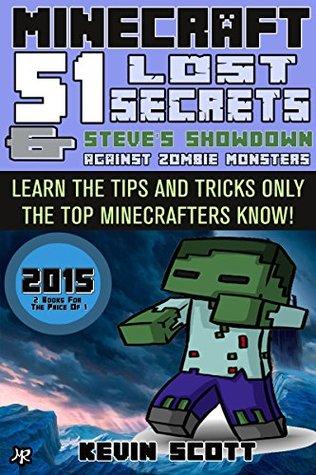 Minecraft: 51 Lost Secrets (2015 Edition) *Bonus Book* Steve's Showdown Against Zombies (2 Books in 1!)