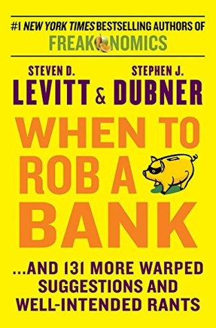 When to Rob a Bank by Steven D. Levitt