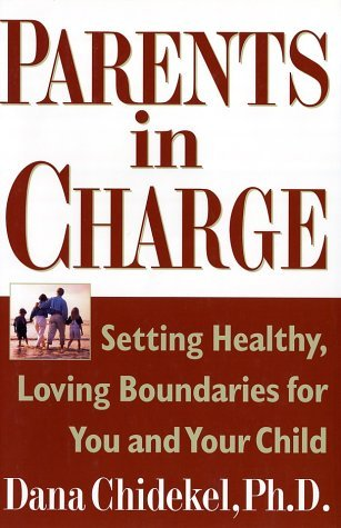 Parents in Charge: Setting Healthy, Loving Boundaries for You and Your Child