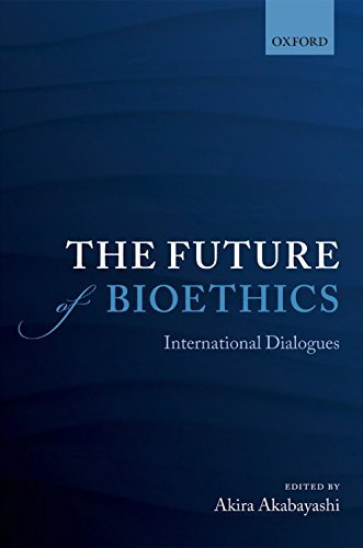 The Future of Bioethics: International Dialogues