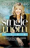 My Single Mom Life: True Stories and Practical Lessons for Your Journey