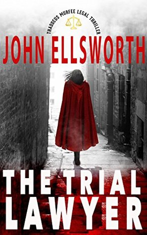 The Trial Lawyer (Thaddeus Murfee Legal Thriller, #9)