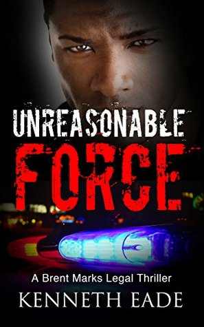 Unreasonable Force by Kenneth Eade