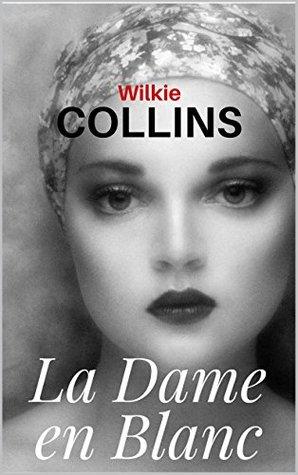 La Dame en Blanc (annoté et enrichi d'une biographie de l'auteur bâtie autour de son oeuvre)