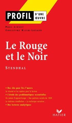 Profil - Stendhal (Henri Beyle, dit) : Le Rouge et le Noir : Analyse littéraire de l'oeuvre (Profil d'une Oeuvre t. 20)