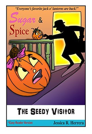 "Sugar & Spice : The Seedy Visitor: ""Everyone's favorite jack o' lanterns are back."""