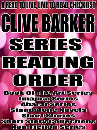 Clive Barker: Series Reading Order: A Read to Live, Live to Read Checklist [Book Of The Art Series, Imajica Series, Abarat Series]