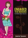Engaged to be Murdered by Jeanine Spooner
