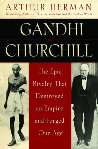 Gandhi and Churchill by Arthur Herman