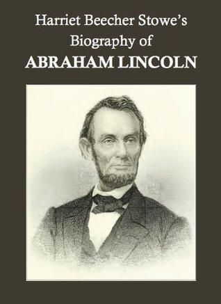 Harriet Beecher Stowe's Biography of Abraham Lincoln