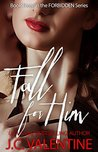 Fall for Him (Forbidden, #3)