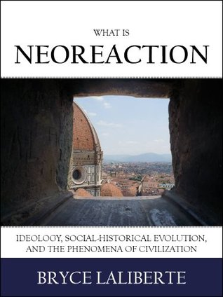 What is Neoreaction: Ideology, Social-Historical Evolution, and the Phenomena of Civilization