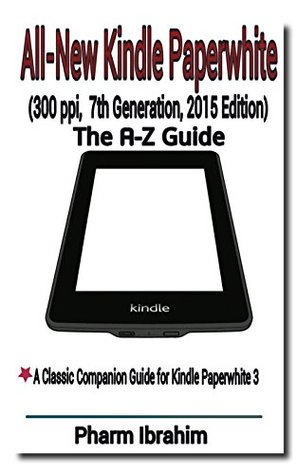 All-New Kindle Paperwhite (300 ppi, 7th Generation, 2015 Edition): The A-Z Guide