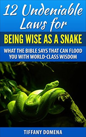 Buena descarga gratuita de ebooks 12 Undeniable Laws For Being Wise As A Snake: What The Bible Says That Can Flood You With World-Class Wisdom