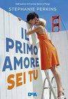 Il primo amore sei tu by Stephanie Perkins