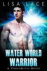Water World Warrior (TerraMates, #1)