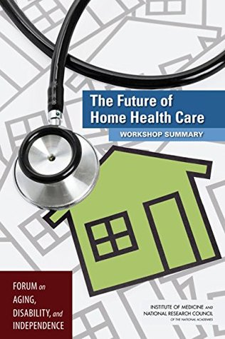The Future of Home Health Care: Workshop Summary