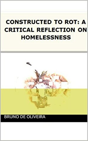 Constructed To Rot: A Critical Reflection On Homelessness
