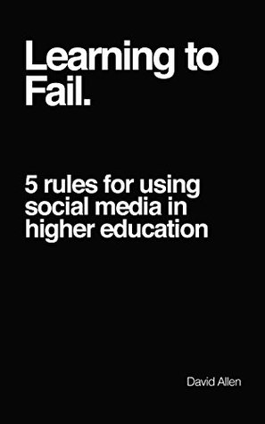 Learning to Fail: 5 rules for using social media in higher education