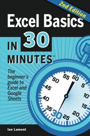 Excel Basics In 30 Minutes 2nd Edition The Beginners Guide To