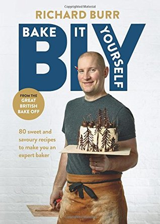 BIY: Bake it Yourself: Over 80 sweet and savoury recipes to make you an expert baker