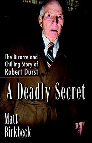 Ebook A Deadly Secret: The Bizarre and Chilling Story of Robert Durst by Matt Birkbeck TXT!