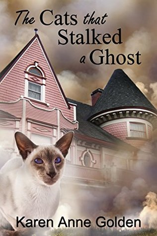 The Cats that Stalked a Ghost (The Cats That #6) by Karen Anne Golden
