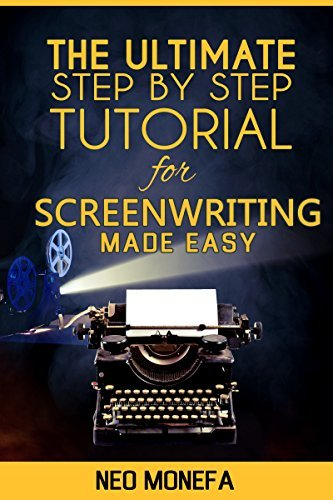 SCREENPLAY: The Ultimate Step by Step Tutorial for ScreenWriting Made Easy
